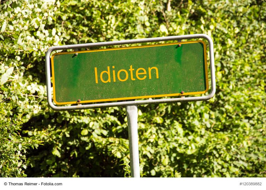 Idioten gibt es überall – auch im Unternehmen